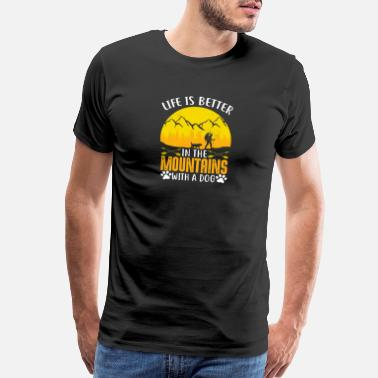 Dog Life is better in the mountains with a dog gift - Men's Premium T-Shirt