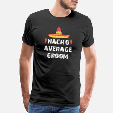 Latin Spanish Nacho Average Groom latin wedding funny gift hubby - Men's Premium T-Shirt