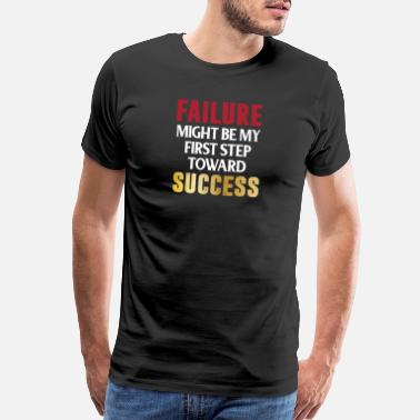 Failure Success Failure Might Be First Step Toward Success Growth - Men's Premium T-Shirt