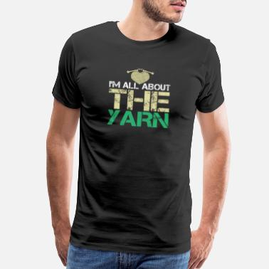I Love Knitting I'm all about the YARN - Men's Premium T-Shirt