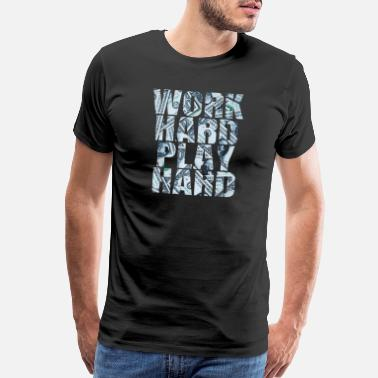 Work Hard Play Hard work hard play hard - Men's Premium T-Shirt