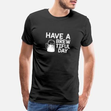 Guyana Have a brewtiful day! Beer Brewing Brewery Gift - Men's Premium T-Shirt