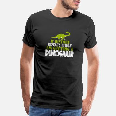 Ice Age If history repeats itself in getting a dinosaur - Men's Premium T-Shirt