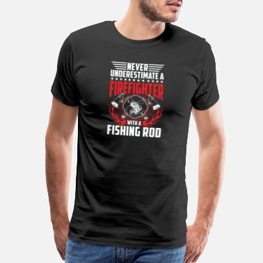 Blow Out Never underestimate Firefighter with Fishing Rod - Men's Premium T-Shirt