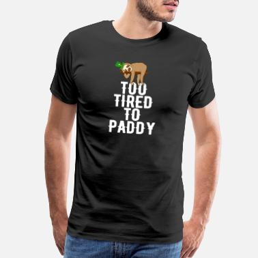 Funny Birthday Too Tired To Paddy Sloth St Patricks Day Lazy - Men's Premium T-Shirt