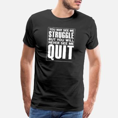 Word you may see me struggle but not quit - Men's Premium T-Shirt