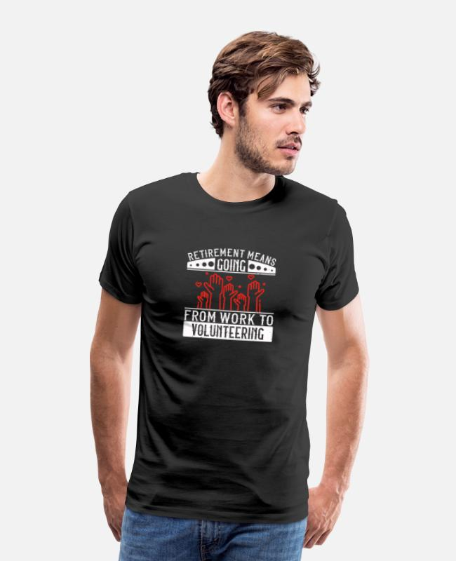 Fire Fighter T-Shirts - Retirement Means Going From Work To Volunteering - Men's Premium T-Shirt black
