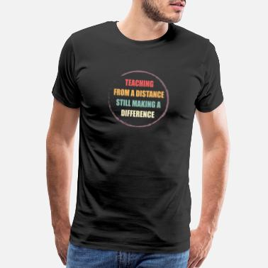 Classroom teaching from a distance still making a difference - Men's Premium T-Shirt