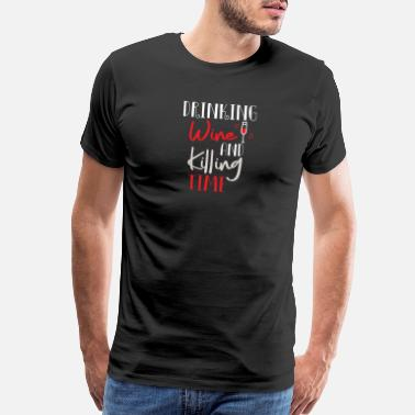 White Wine Drinking Wine and killing Time - Men's Premium T-Shirt