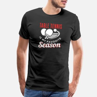 Table Tennis Favorite Season Table Tennis - Men's Premium T-Shirt