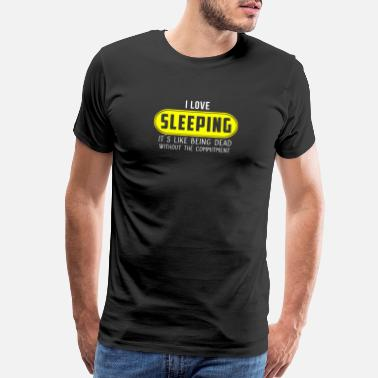 Snooze I love sleeping it is like being dead without the - Men's Premium T-Shirt