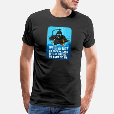 Scuba Diving We DIVE Not To Escape LIFE Gift For Scuba Diver - Men's Premium T-Shirt