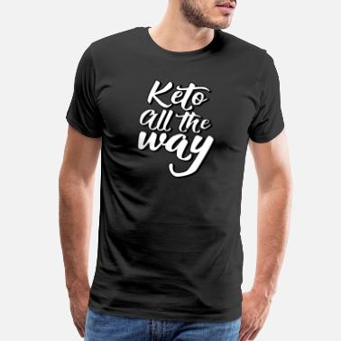 Healthy Eating Keto Ketogenic Diet : Keto all the way - Men's Premium T-Shirt