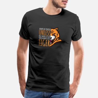Big Eyes Tiger Lover Gift - Always Be Yourself - Men's Premium T-Shirt