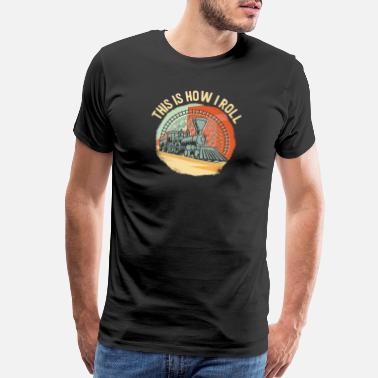 Steam Engine Train Design - This Is How I Roll - Men's Premium T-Shirt