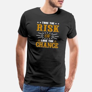 Reflection Take the risk or lose the chance, quote - Men's Premium T-Shirt
