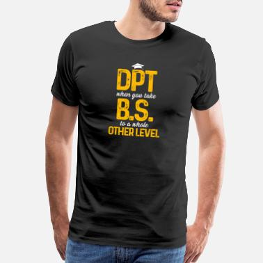 Physiotherapy DPT Doctor of Physical Therapy BS Level - Men's Premium T-Shirt