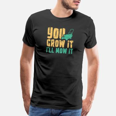 Enforcement Funny Lawn Mowing You Grow It I'll Mow It - Men's Premium T-Shirt
