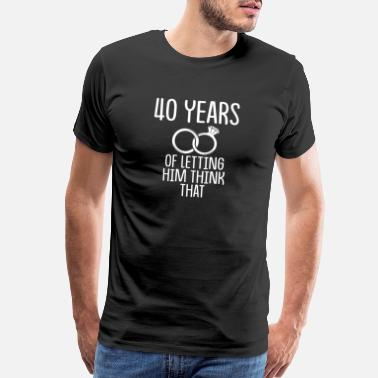 Funny Quotes 40th 40 year Wedding Anniversary Gift Think - Men's Premium T-Shirt