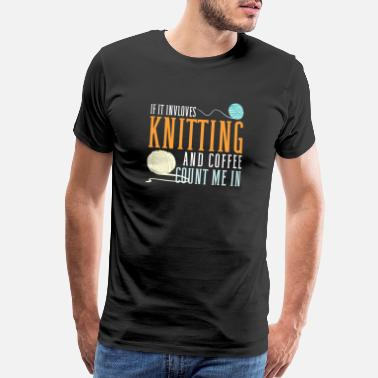 Quilting Knitting For Women Funny Gifts for Knitters - Men's Premium T-Shirt