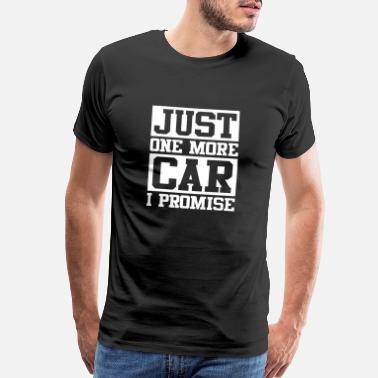 Promise JUST ONE CAR MORE CAR I PROMISE - Men's Premium T-Shirt