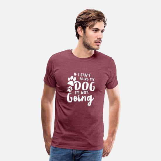 Dog Lover T-Shirts - If I Cant Bring My Dog I Am Not Going TShirt - Men's Premium T-Shirt heather burgundy
