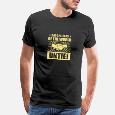 Spelling Bad Spellers of the World UNTIE! - Men's Premium T-Shirt