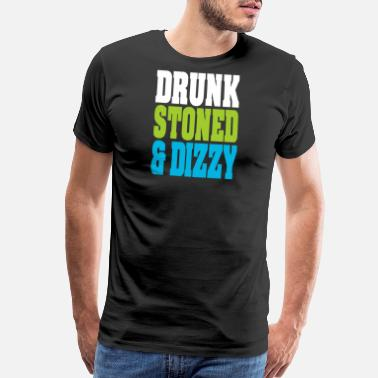 Dizzy Drunk Stoned And Dizzy - Men's Premium T-Shirt