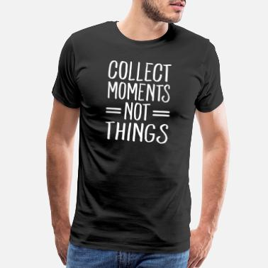 Collect Collect Moments Not Things - Men's Premium T-Shirt