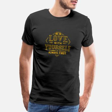 be in love with yourself - Men's Premium T-Shirt