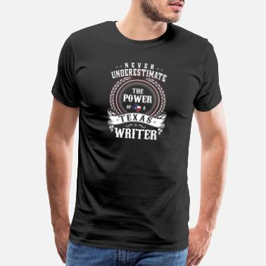Never Never Underestimate the Power of a Texas WRITER - Men's Premium T-Shirt