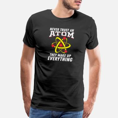 Bomb Symbols Never Trust An Atom They Make Up Everything - Men's Premium T-Shirt