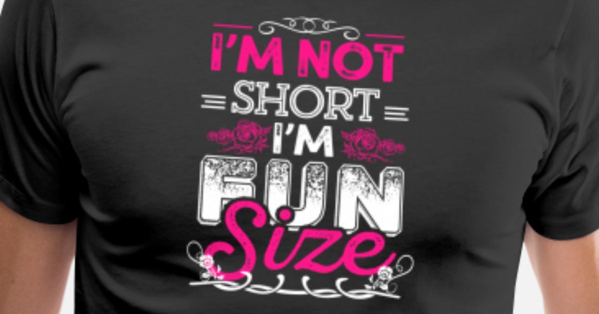 4d806f0be Fun size - i'm not short i'm fun size by | Spreadshirt
