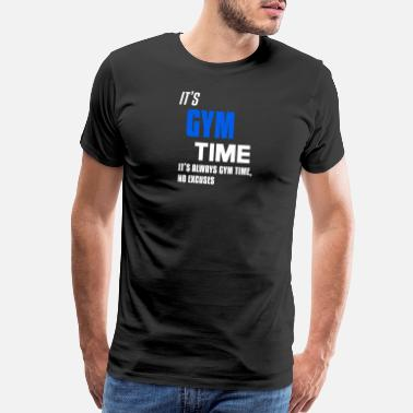 Gym Time It s Gym Time It s always Gym time - Men's Premium T-Shirt