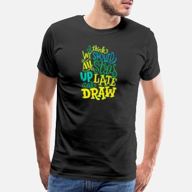 Text I think we should all stay up late and draw title - Men's Premium T-Shirt