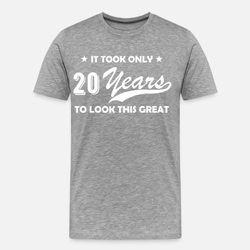 20 Years Old 20th Birthday Look Great Gift Present Men S Premium T Shirt Spreadshirt