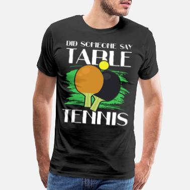 Tennis Match table tennis funny quote saying - Men's Premium T-Shirt
