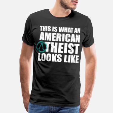 Funny Religious Atheist American Look Funny Gift - Men's Premium T-Shirt