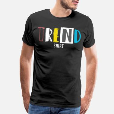 Shop Cool Trend T Shirts Online Spreadshirt