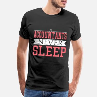 Tax Accountant Funny Accountant Never Sleep Shirt Funny Profession Tee - Men's Premium T-Shirt