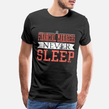 Funny Retired Financial Manager Never Sleep Funny Banker Gift - Men's Premium T-Shirt