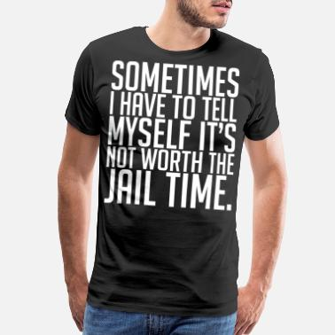 Tell Sometimes I Have To Tell Myself Its Not Worth The  - Men's Premium T-Shirt