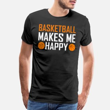 Love And Basketball Basketball makes me happy - Men's Premium T-Shirt