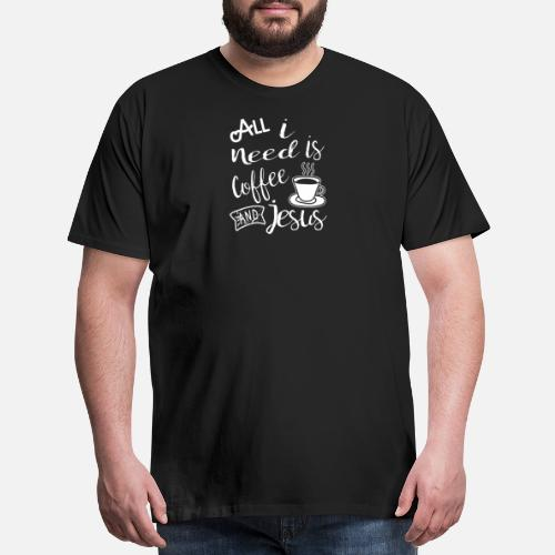 All I Need is Coffee and Jesus Men's Premium T-Shirt