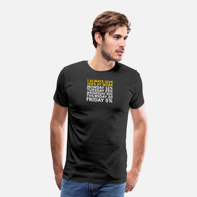 Rest T-Shirts - I Always Give 100 Percent At Work! - Men's Premium T-Shirt black