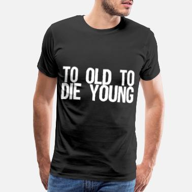 Die Young die young - Men's Premium T-Shirt