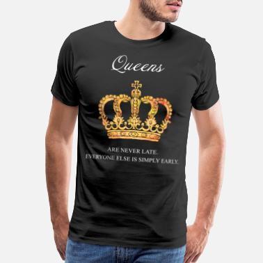 Late Early Queens are never late. Everyone else is simply ear - Men's Premium T-Shirt