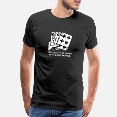 Casino Chips bought this with your money - Poker, Flush, pokern - Men's Premium T-Shirt
