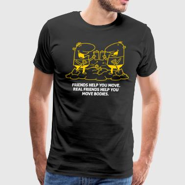 Friends Help You Move Bodies Are Real. - Men's Premium T-Shirt