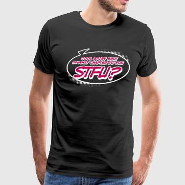 Cool Story Bro! In What Chapter Do You STFU? - Men's Premium T-Shirt